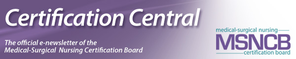 Certification Central: The official e-newsletter of the Medical-Surgical Nursing Certification Board